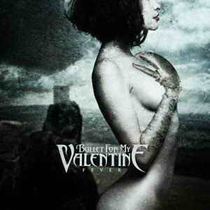 Bullet For My Valentine - Fever+ Bonus Track