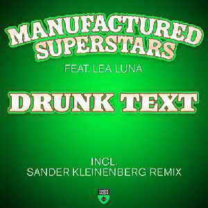 Manufactured Superstars Feat. Lea Luna - Drunk Text (Incl. Sander Kleinenberg Remix)