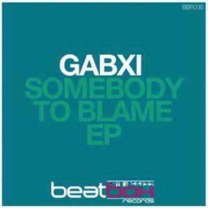 Gabxi - Somebody To Blame EP
